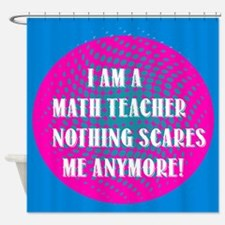 I am a Math Teacher... Shower Curtain