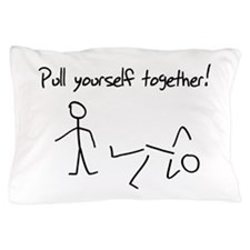 Pull yourself together! Pillow Case