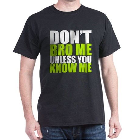 Dont Bro Me T-Shirt