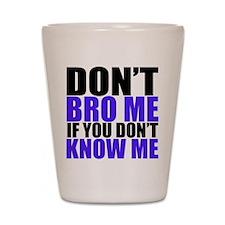 Dont Bro Me Shot Glass
