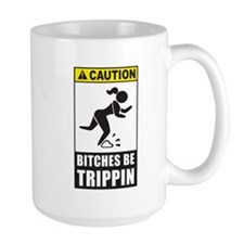 Bitches be Trippin Mugs