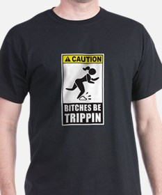 Bitches be Trippin T-Shirt