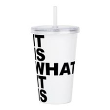Funny Humor it is what it is Acrylic Double-wall Tumbler