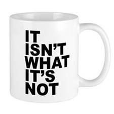 It Isnt What Its Not Mugs