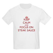 Keep Calm and focus on Steak Sauce T-Shirt