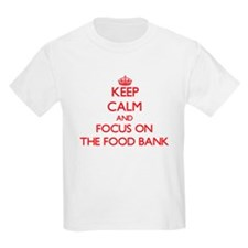 Keep Calm and focus on The Food Bank T-Shirt