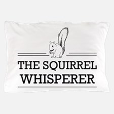 The Squirrel Whisperer Pillow Case