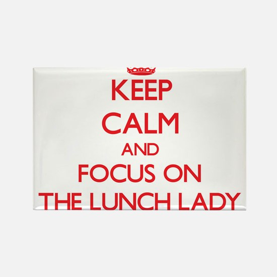 Keep Calm and focus on The Lunch Lady Magnets