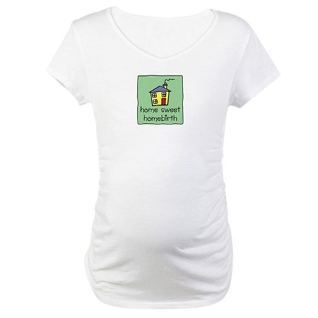 Home Sweet Homebirth Maternity T-Shirt