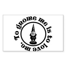 To gnome me is to love me. Decal