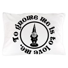 To gnome me is to love me. Pillow Case