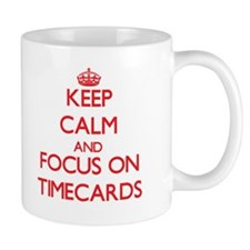 Keep Calm and focus on Timecards Mugs