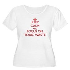 Keep Calm and focus on Toxic Waste Plus Size T-Shi