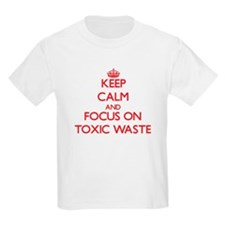 Keep Calm and focus on Toxic Waste T-Shirt