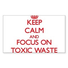Keep Calm and focus on Toxic Waste Decal