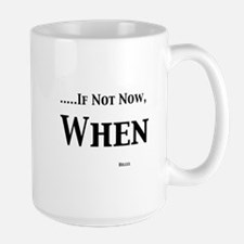 If Not Now When Mugs