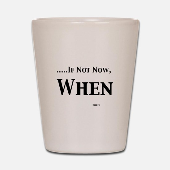 If Not Now When Shot Glass