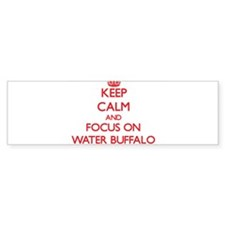 Keep Calm and focus on Water Buffalo Bumper Sticke