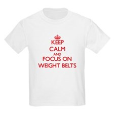 Keep Calm and focus on Weight Belts T-Shirt