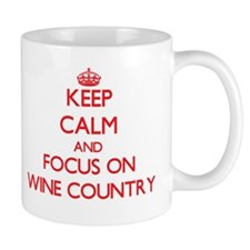 Keep Calm and focus on Wine Country Mugs