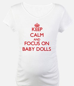 Keep Calm and focus on Baby Dolls Shirt