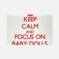 Keep Calm and focus on Baby Dolls Magnets