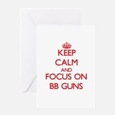 Keep Calm and focus on Bb Guns Greeting Cards