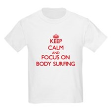 Keep Calm and focus on Body Surfing T-Shirt