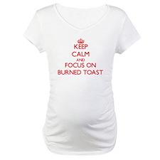 Keep Calm and focus on Burned Toast Shirt