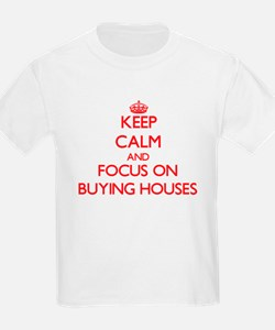 Keep Calm and focus on Buying Houses T-Shirt