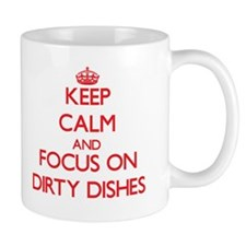 Keep Calm and focus on Dirty Dishes Mugs