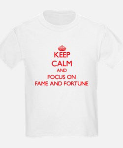 Keep Calm and focus on Fame And Fortune T-Shirt