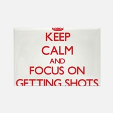 Keep Calm and focus on Getting Shots Magnets