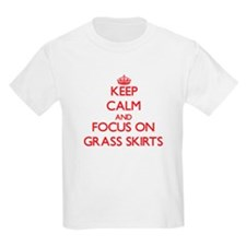 Keep Calm and focus on Grass Skirts T-Shirt