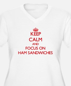Keep Calm and focus on Ham Sandwiches Plus Size T-