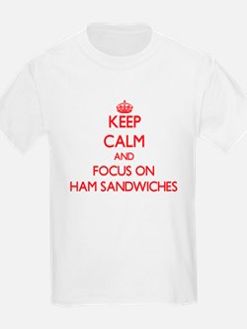 Keep Calm and focus on Ham Sandwiches T-Shirt