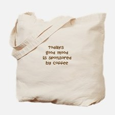 TODAYS GOOD MOOD IS SPONSORED BY COFFEE Tote Bag