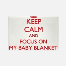 Keep Calm and focus on My Baby Blanket Magnets