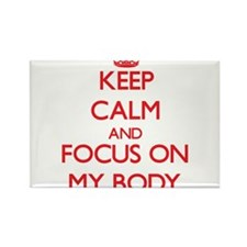 Keep Calm and focus on My Body Magnets