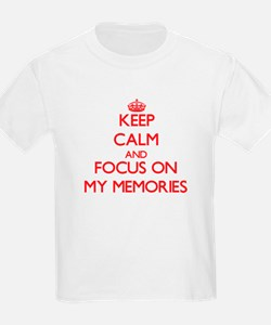 Keep Calm and focus on My Memories T-Shirt