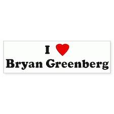 I Love Bryan Greenberg Bumper Bumper Sticker