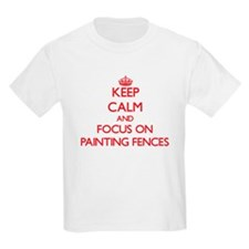 Keep Calm and focus on Painting Fences T-Shirt