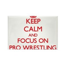 Keep Calm and focus on Pro Wrestling Magnets