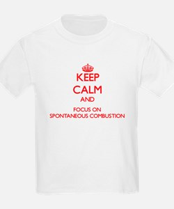 Keep Calm and focus on Spontaneous Combustion T-Sh