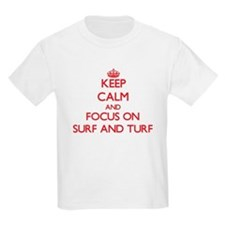 Keep Calm and focus on Surf And Turf T-Shirt