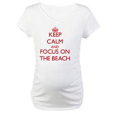 Keep Calm and focus on The Beach Shirt