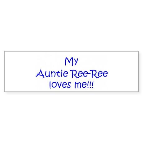My Auntie Ree-Ree loves me! Bumper Sticker