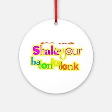 Shake your badonkadonk Ornament (Round)