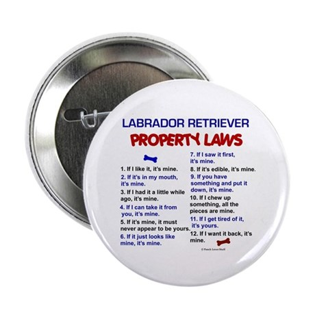 "Labrador Retriever Property Laws 3 2.25"" Button"