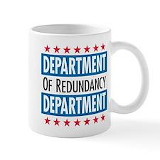 Department of Redundancy- Mug